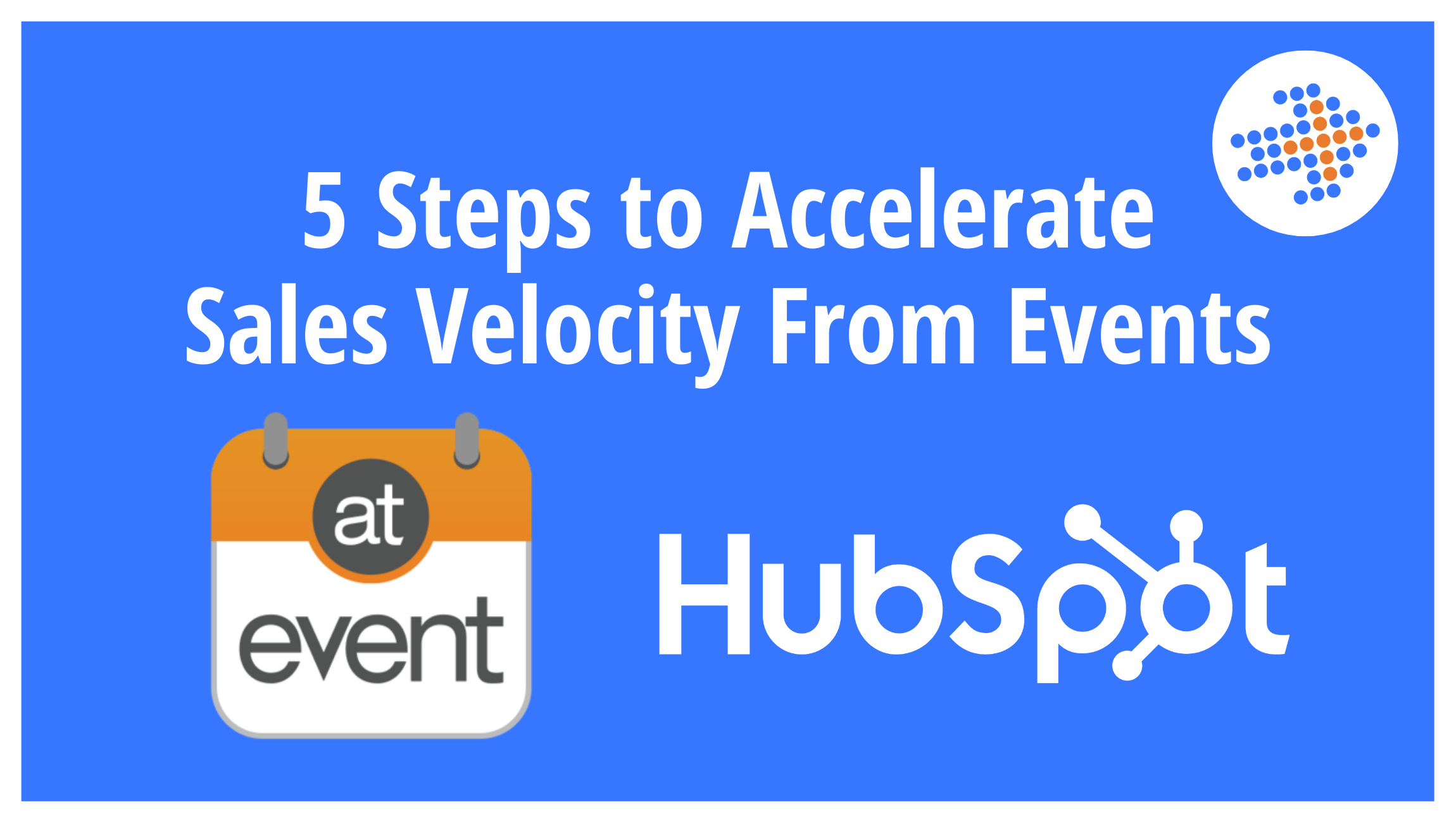 5 Steps to Accelerate Sales Velocity From Events Using HubSpot