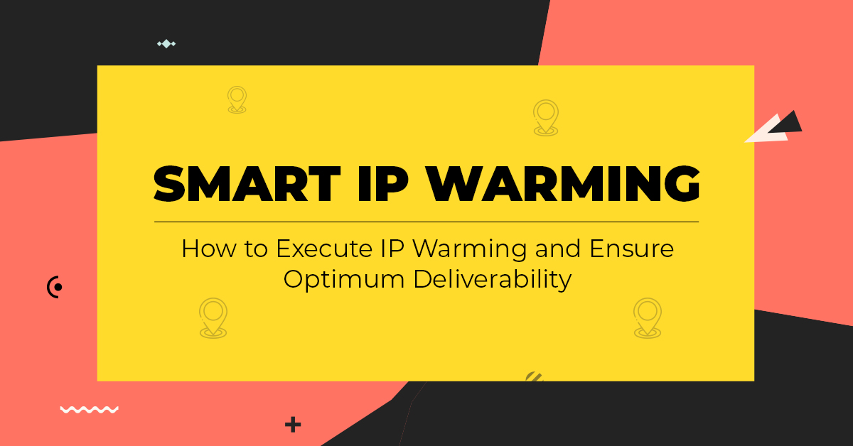 How to Execute IP Warming and Ensure Optimum Deliverability