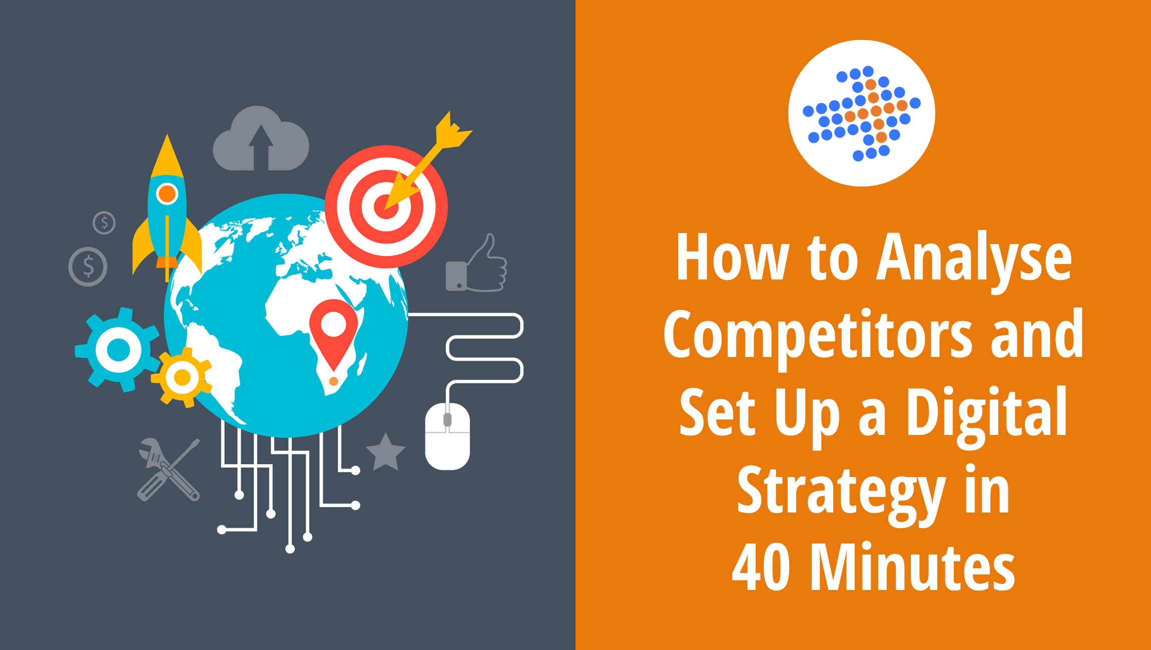 How to Analyse Competitors and Set Up a Digital Strategy in 40 Minutes